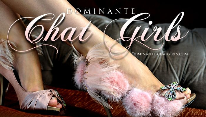 Dominante Chat Girls